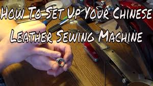 How to Set up your <b>Chinese leather</b> patcher Sewing Machine ...
