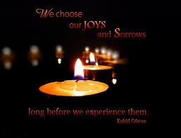 Joy Quotes - We choose our Joys and Sorrows long before we ...