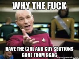 Why the fuck have the girl and guy sections gone from 9gag - Why ... via Relatably.com