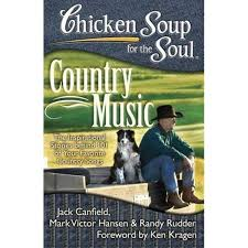 Chicken Soup for the Soul: Country Music, The Inspirational <b>Stories</b> ...