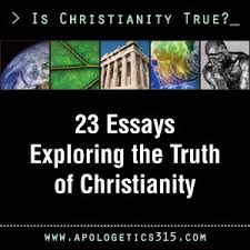 Essay Series  Is Christianity True    Apologetics     Apologetics     Today begins a series of    essays contributed by various apologetics bloggers from across the web  This series responds to the question  Why is