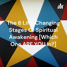 The 6 Life-Changing Stages Of Spiritual Awakening [Which One ARE YOU In?]