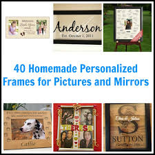 40 <b>Homemade Personalized</b> Frames for Pictures and Mirrors