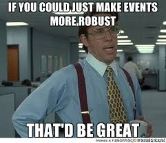 IF YOU COULD JUST MAKE EVENTS MORE ROBUST THAT'D BE GREAT - Yeah ... via Relatably.com