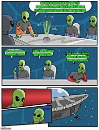 Alien Meeting Suggestion Memes - Imgflip via Relatably.com