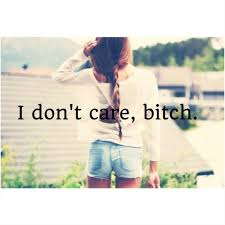 I Dont Care Bitch Pictures, Photos, and Images for Facebook ...