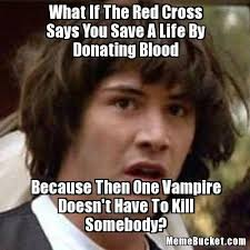 What If The Red Cross Says You Save A Life By Donating Blood ... via Relatably.com