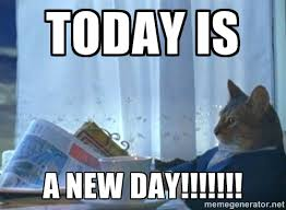 today is a new day!!!!!!! - newspaper cat realization | Meme Generator via Relatably.com