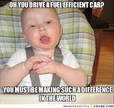 oh you drive a fuel efficient car?... - Meme Generator Captionator via Relatably.com