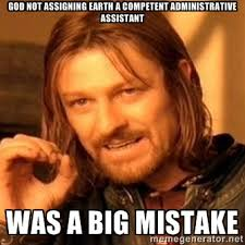 God Not Assigning Earth a Competent Administrative Assistant Was a ... via Relatably.com