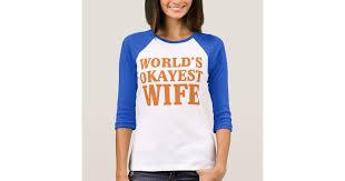 <b>World's Okayest</b> Wife T-<b>Shirt</b> | Zazzle.com