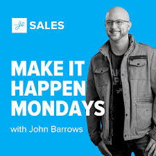 Make It Happen Mondays - B2B Sales Talk with John Barrows