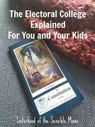 the electoral college explained for you and your kids sisterhood can t the perfect article about the electoral college see the information i