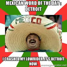 mexican word of the day : detroit i crashed my lowrider. it's ... via Relatably.com