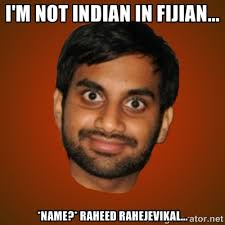 I'M NOT INDIAN IN FIJIAN... *NAME?* RAHEED RAHEJEVIKAL ... via Relatably.com
