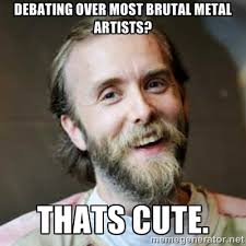 debating over most brutal metal artists? thats cute. - Varg ... via Relatably.com