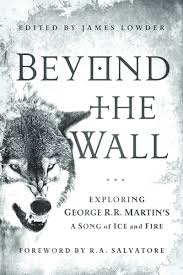 com beyond the wall exploring george r r martin s a com beyond the wall exploring george r r martin s a song of ice and fire from a game of thrones to a dance dragons 8601404441073 james