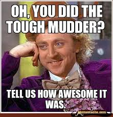 Oh, you did the tough mudder? - Memestache via Relatably.com