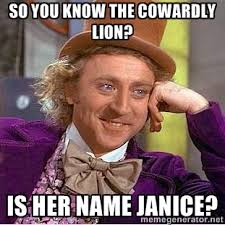 so you know the cowardly lion? is her name janice? - willy wonka ... via Relatably.com