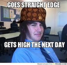 Goes straight edge... - Meme Generator Captionator via Relatably.com