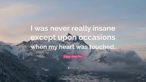 edgar allan poe quote i was never really insane except upon edgar allan poe quote i was never really insane except upon occasions when my