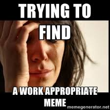 Trying to find a work appropriate meme - First world Problems II ... via Relatably.com