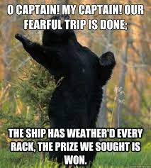 O CAptain! my captain! our fearful trip is done; the ship has ... via Relatably.com