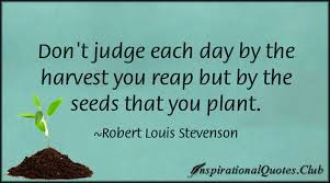 Don't judge each day by the harvest you reap but by the seeds that ... via Relatably.com