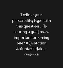 quote about define your personality type this question is quote define your personality type this question is scoring a goal more