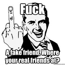 Fuck A fake friend, Where your real friends at? - Middle Finger ... via Relatably.com