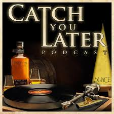 Catch You Later Podcast
