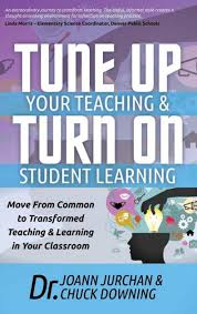 joann jurchan chuck downing tune up your teaching and turn on student learning move from common to transformed learning in classroom