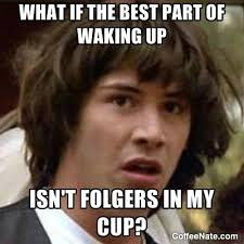 coffee meme Archives - CoffeeNate.com via Relatably.com
