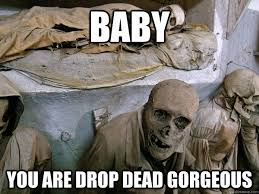 Baby You are drop dead gorgeous - Ridiculously Photogenic Skeleton ... via Relatably.com