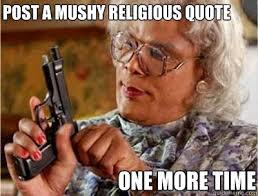 Post a mushy religious quote one more time - Faculty Evaluation ... via Relatably.com