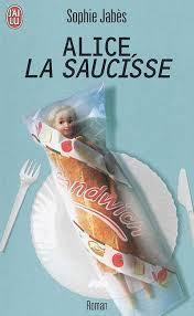 Alice, la saucisse - Sophie Jabès - Critiques, citations, extraits ... - CVT_Alice-la-saucisse_2818
