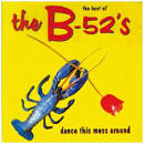 Best of the B-52's: Dance This Mess Around