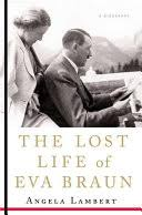 The <b>Lost</b> Life of Eva Braun - Angela <b>Lambert</b> - Google Books