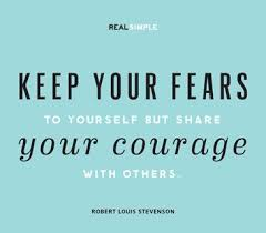 Keep your fears to yourself but share your courage with others ... via Relatably.com