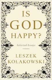 is god happy selected essays leszek kolakowski   is god happy selected essays leszek kolakowski  amazoncom books
