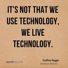 godfrey-reggio-director-quote-its-not-that-we-use-technology-we-live.jpg via Relatably.com