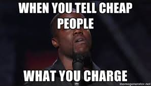 when you tell cheap people what you charge - Kevin Hart Face ... via Relatably.com