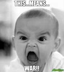 THIS...MEANS... WAR!! meme - Angry Baby (102) | Memes Happen via Relatably.com