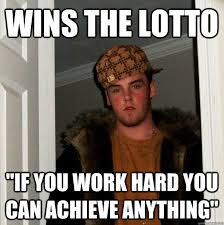 "Wins the lotto ""if you work hard you can achieve anything ... via Relatably.com"