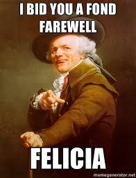 I bid you a fond farewell Felicia - Joseph Ducreux | Meme Generator via Relatably.com