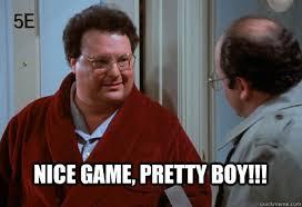 Nice Game, Pretty Boy!!! - Newman Pretty Boy - quickmeme via Relatably.com