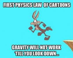Law Of Cartoon Physics - www.meme-lol.com | Force, Motion ... via Relatably.com