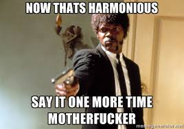 Now thats harmonious say it one more time motherfucker - Samuel L ... via Relatably.com