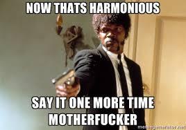 Now thats harmonious say it one more time motherfucker - Samuel L ... via Relatably.com