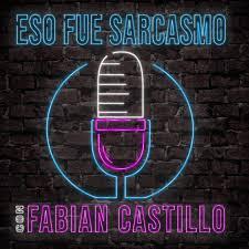 Eso Fue Sarcasmo con Fabian Castillo